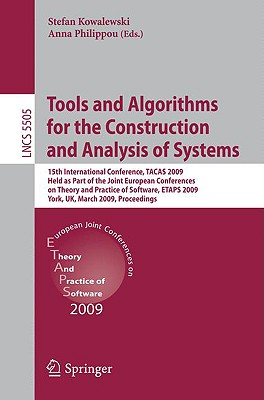 Tools and Algorithms for the Construction and Analysis of Systems: 15th International Conference, Tacas 2009, Held as Part of the Joint European Conferences on Theory and Practice of Software, Etaps 2009, York, UK, March 22-29, 2009, Proceedings - Kowalewski, Stefan (Editor), and Philippou, Anna (Editor)