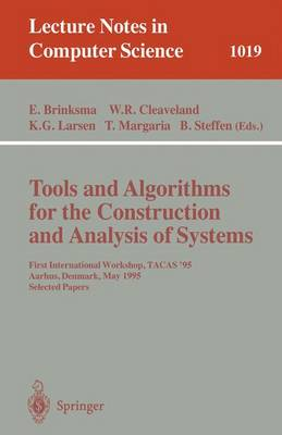 Tools and Algorithms for the Construction and Analysis of Systems: First International Workshop, Tacas '95, Aarhus, Denmark, May 19 - 20, 1995. Selected Papers - Brinksma, Ed (Editor), and Cleaveland, W Rance (Editor), and Larsen, Kim G (Editor)