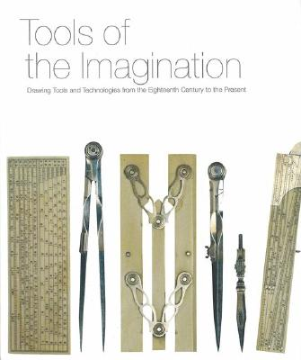 Tools of the Imagination: Drawing Tools and Technologies from the Eighteenth Century to the Present - Piedmont-Palladino, Susan (Editor)