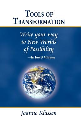 Tools of Transformation: Write Your Way to New Worlds of Possibility - In Just 5 Minutes - Klassen, Joanne