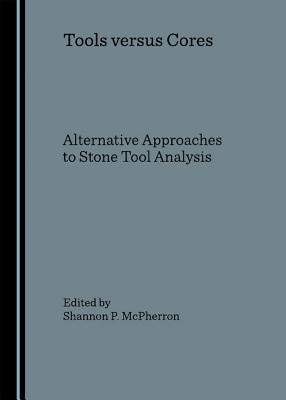Tools Versus Cores - McPherron, Shannon P (Editor)