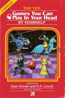 Top 10 Games You Can Play in Your Head, by Yourself: Second Edition - Gorski, Sam, and Lovett, D F, and Bartholomew, J Theophrastus