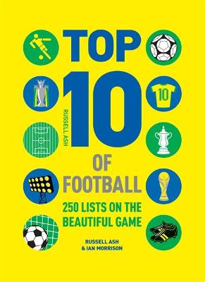 Top 10 of Football: 250 lists on the beautiful game - Ash, Russell, and Morrison, Ian