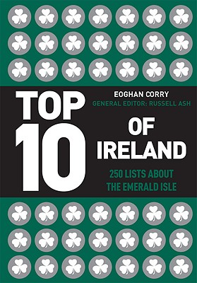 Top 10 of Ireland: 250 Lists from the Emerald Isle - Corry, Eoghan, and Ash, Russell (Editor)
