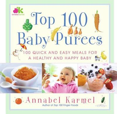 Top 100 Baby Purees: Top 100 Baby Purees - Karmel, Annabel