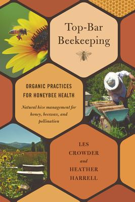 Top-Bar Beekeeping: Organic Practices for Honeybee Health - Crowder, Les, and Harrell, Heather