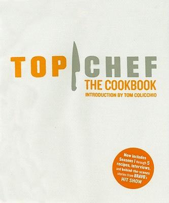 Top Chef: The Cookbook - Krissoff, Liana (Editor), and Scheintaub, Leda (Editor), and Hubbard, Lisa (Photographer)