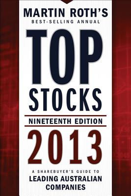 Top Stocks 2013: A Sharebuyer's Guide to Leading Australian Companies - Roth, Martin