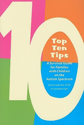 Top Ten Tips: A Survival Guide for Families with Children on the Autism Spectrum - Cardon Phd CCC-Slp, Teresa
