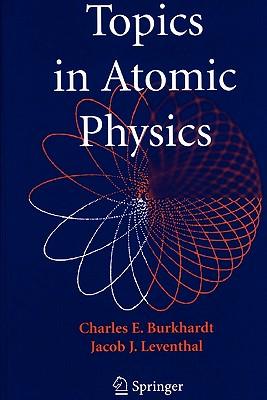 Topics in Atomic Physics - Burkhardt, Charles E, and Leventhal, Jacob J