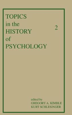 Topics in the History of Psychology: Volume II - Kimble, Gregory A, and Schlesinger, K (Editor)