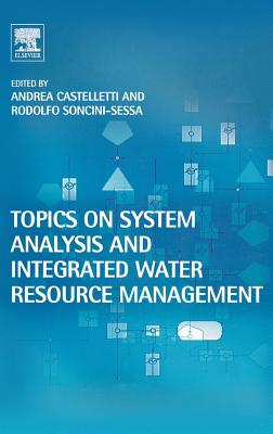 Topics on System Analysis and Integrated Water Resources Management - Castelletti, Andrea (Editor), and Soncini-Sessa, Rodolfo (Editor)