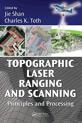 Topographic Laser Ranging and Scanning: Principles and Processing - Shan, Jie (Editor)