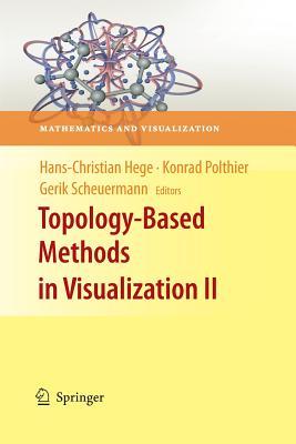Topology-Based Methods in Visualization II - Hege, Hans-Christian (Editor), and Polthier, Konrad (Editor), and Scheuermann, Gerik (Editor)