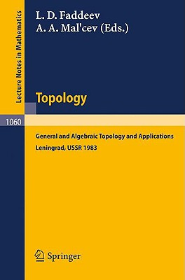 Topology: General and Algebraic Topology and Applications. Proceedings of the International Topological Conference Held in Leningrad, August 23-27, 1983 - Faddeev, L D (Editor), and Mal'cev, A a (Editor)