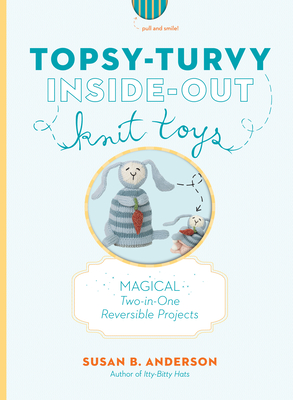 Topsy-Turvy Inside-Out Knit Toys - Anderson, Susan B