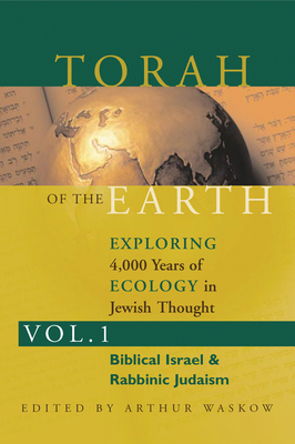 Torah of the Earth Vol 1: Exploring 4,000 Years of Ecology in Jewish Thought: Zionism & Eco-Judaism - Waskow, Arthur O, Rabbi (Editor)