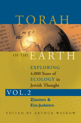 Torah of the Earth Vol 2: Exploring 4,000 Years of Ecology in Jewish Thought: Zionism & Eco-Judaism - Waskow, Arthur O, Rabbi (Editor)