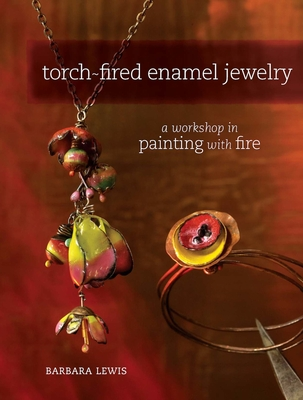 Torch-Fired Enamel Jewelry: A Workshop in Painting with Fire - Lewis, Barbara