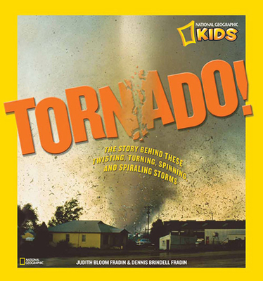 Tornado!: The Story Behind These Twisting, Turning, Spinning, and Spiraling Storms - Fradin, Judy, and Fradin, Dennis Brindell