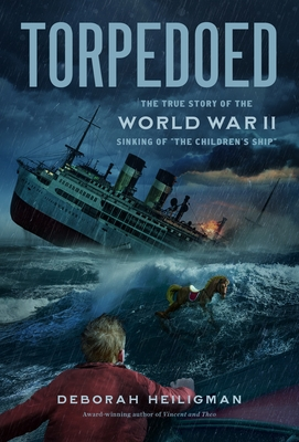 Torpedoed: The True Story of the World War II Sinking of the Children's Ship - Heiligman, Deborah
