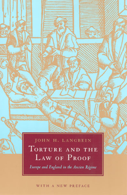 Torture and the Law of Proof: Europe and England in the Ancien Regime - Langbein, John H