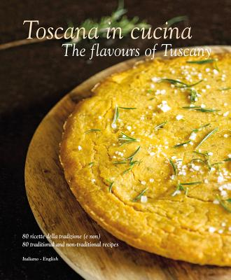 Toscana in Cucina: The Flavours of Tuscany - Dello Russo, William (Editor), and Dutton, Colin (Photographer)