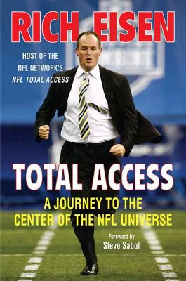 Total Access: A Journey to the Center of the NFL Universe - Eisen, Rich