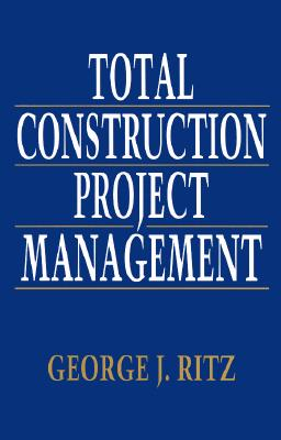 Total Construction Project Management - Ritz, George J, and Ritz George