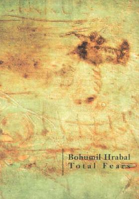Total Fears: Selected Letters to Dubenka - Hrabal, Bohumil, and Naughton, James (Translated by)