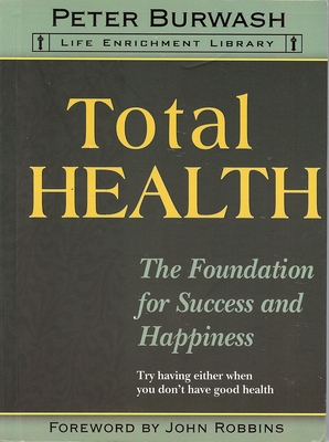 Total Health: The Next Level: A Simple Guide for Taking Control of Your Health and Happiness Now! - Burwash, Peter