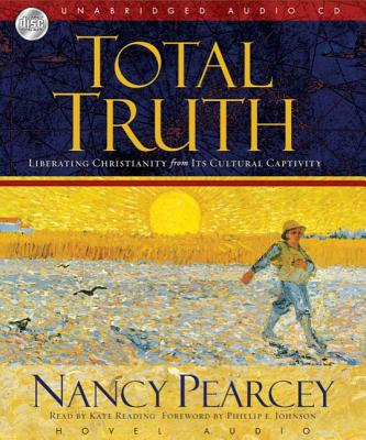 Total Truth: Liberating Christianity from Its Cultural Captivity - Pearsey, Nancy, and Pearcey, Nancy, and Reading, Kate (Narrator)