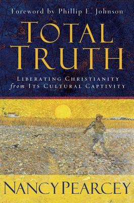 Total Truth - Pearcey, Nancy, and Johnson, Phillip E (Foreword by)