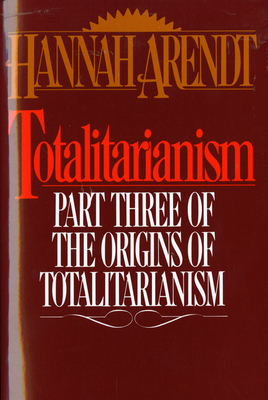 Totalitarianism: Part Three of the Origins of Totalitarianism - Arendt, Hannah, Professor