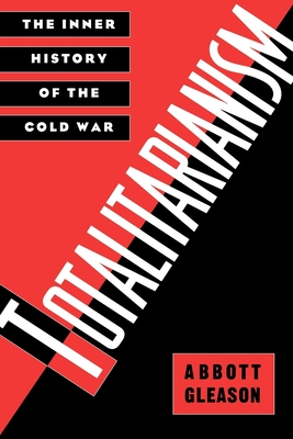 Totalitarianism: The Inner History of the Cold War - Gleason, Abbott, Professor