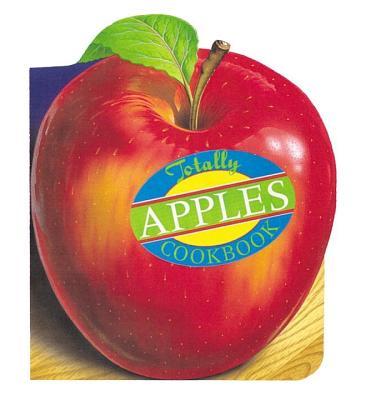 Totally Apples Cookbook - Siegel, Helene