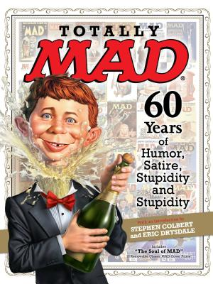 Totally Mad: 60 Years of Humor, Satire, Stupidity and Stupidity - The Editors of Mad Magazine
