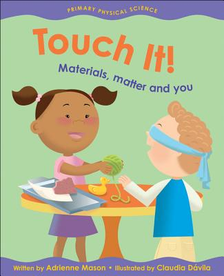 Touch It!: Materials Matter and You - Mason, Adrienne, and Davila, Claudia (Illustrator)