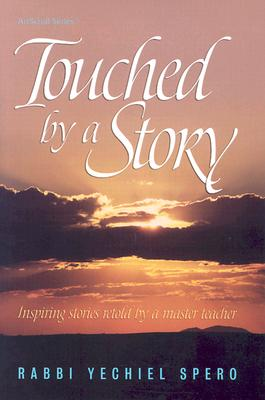 Touched by a Story: Inspiring Stories Retold by a Master Teacher - Spero, Yechiel, Rabbi