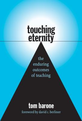 Touching Eternity: The Enduring Outcomes of Teaching - Barone, Tom