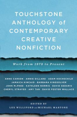 Touchstone Anthology of Contemporary Creative Nonfiction: Work from 1970 to the Present - Williford, Lex (Editor), and Martone, Michael, Professor (Editor)
