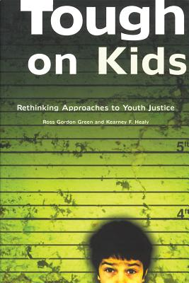 Tough on Kids: Rethinking Approaches to Youth Justice - Green, Ross Gordon, and Healy, Kearney
