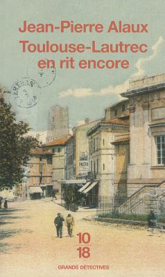 Toulouse-Lautrec En Rit Encore - Alaux, Jean-Pierre