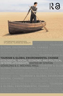 Tourism and Global Environmental Change: Ecological, Social, Economic, and Political Interrelationships - Gossling, Stefan (Editor)