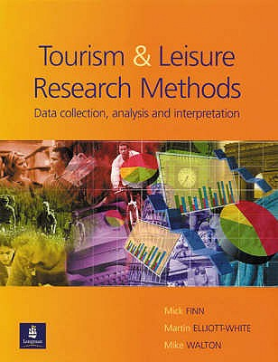 Tourism and Leisure Research Methods: Data Collection, Analysis, and Interpretation - Finn, Mick, and Elliott-White, Martin, and Walton, Mike