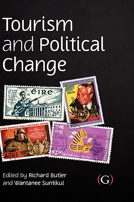 Tourism and Political Change - Butler, Richard (Editor), and Suntikul, Wantanee (Editor)