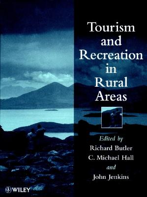 Tourism and Recreation in Rural Areas - Butler, Richard W (Editor), and Hall, C Michael (Editor), and Jenkins, John (Editor)