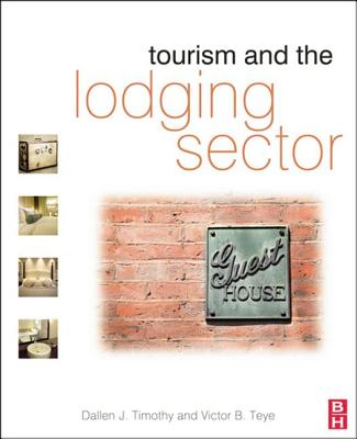 Tourism and the Lodging Sector - Timothy, Dallen, and Teye, Victor B.