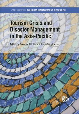 Tourism Crisis and Disaster Management in the Asia-Pacific - Ritchie, Brent W. (Editor), and Campiranon, Kom (Editor), and Gretzel, Ulrike (Contributions by)