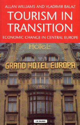 Tourism in Transition: Economic Change in Central Europe - Williams, Allan M, Professor, and Balaz, Vladimir
